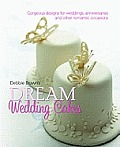 Debbie Brown's Dream Wedding Cakes: Gorgeous Designs for Weddings, Anniversaries and Other Romantic Occasions