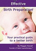 Effective Birth Preparation Your Practical Guide to a Better Birth Natal Hypnotherapy
