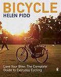 Bicycle Love Your Bike The Complete Guide to Everyday Cycling