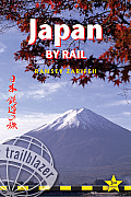 Japan by Rail 3rd Edition Includes Rail Route Guide & 30 City Guides