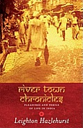 River Town Chronicles Pleasures & Perils of Life in India