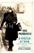 Iris Murdoch a Writer At War Letters & Diaries 1938 46