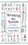 Working the System: How To Get the Very Best State Education for Your Child