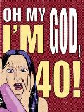 Oh My God, I'm 40!: the 40-something Woman's Survival Guide