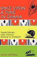 Once Upon a Time in Ghana Traditional Ewe Stories Retold in English