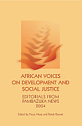 African Voices on Development and Social Justice: Editorials from Pambazuka News 2004