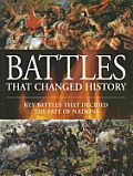 Battles that Changed History Key Battles that Decided the Fate of Nations