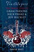 Trailblazers The Tragic Lives of Gram Parsons Nick Drake & Jeff Buckley
