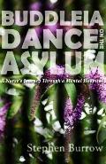 Buddleia Dance on the Asylum: a Nurse's Journey Through a Mental Hospital: a Nurse's Journey Through a Mental Hospital