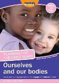 Planning for the Early Years: Ourselves and Our Bodies: How To Plan Learning Opportunities That Engage and Interest Children