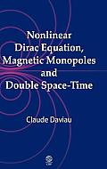 Nonlinear Dirac Equation, Magnetic Monopoles and Double Space-Time