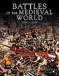 Battles of the Medieval World 1000 1500 From Hastings to Constantinople