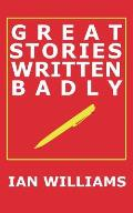 Great Stories Written Badly