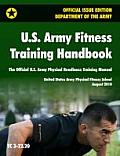 U S Army Fitness Training Handbook The Official U S Army Physical Readiness Training Manual August 2010 Revision Training Circular Tc 3 22 20