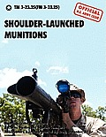 Shoulder-Launched Munitions: The Official United States Army Technical Manual TM 3-23.25(fm 3-23.25) (September 2010)