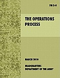 The Operations Process: The Official U.S. Army Field Manual FM 5-0