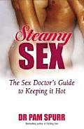 Steamy Sex The Sex Doctors Guide to Keeping It Hot