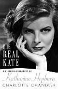 Real Kate A Personal Biography of Katharine Hepburn Charlotte Chandler