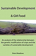 Sustainable Development & GM Food: An analysis of the relationship between the genetic modification of crops and the varieties of sustainable developm