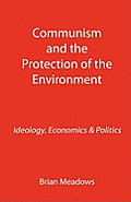 Communism and the Protection of the Environment: Ideology, Economics & Politics