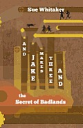And Jake Makes Three and the Secret of Badlands
