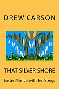 That Silver Shore: Easter Musical with Ten Songs