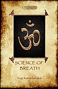 The Science of Breath: A Complete Manual of the Oriental Breathing Philosophy of Physical, Mental, Psychic and Spiritual Development (Aziloth