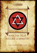 Man, His True Nature and Ministry (Aziloth Books)