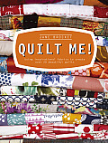 Quilt Me Using Inspirational Fabrics to Create Over 20 Beautiful Quilts