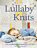 Lullaby Knits Over 20 Knitting Patterns for 0 2 Year Olds