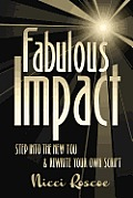 Fabulous Impact: Step Into The New You & Rewrite Your Own Script