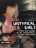 Untypical Girls Styles & Sounds of the Transatlantic Indie Revolution