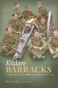 Kildare Barracks: From the Royal Field Artillery To the Irish Artillery Corps