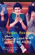 When I Grow Up I Want to Be Mary Beard