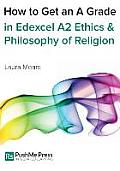How to Get an a Grade Edexcel A2 Religious Studies Module in Ethics and Philosophy of Religion
