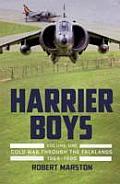 Harrier Boys. Volume 1: Cold War Through the Falklands, 1969-1990