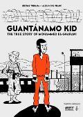 Guantanamo Kid The True Story of Mohammed El Gharani