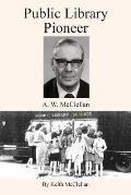 Public Library Pioneer: A.W. McClellan