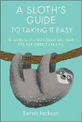 Sloths Guide to Taking It Easy Be more sloth with these fail safe tips for serious chilling