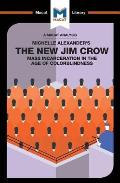 An Analysis of Michelle Alexander's The New Jim Crow: Mass Incarceration in the Age of Colorblindness