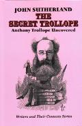 The Secret Trollope: Anthony Trollope Uncovered