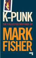 K Punk The Collected & Unpublished Writings of Mark Fisher