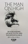 Man on High Essays on Skateboarding Hip Hop Poetry & the Notorious B I G