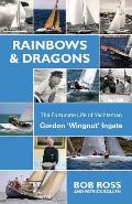 Rainbows & Dragons: The Fortunate Life of Yachtsman Gordon 'Wingnut' Ingate