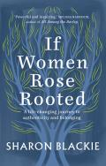 If Women Rose Rooted A Life changing Journey to Authenticity & Belonging