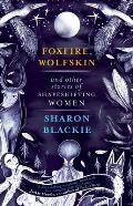 Foxfire Wolfskin & other stories of shapeshifting women
