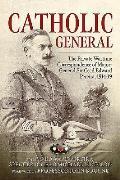 Catholic General: The Private Wartime Correspondence of Major-General Sir Edward Pereira, 1914-19