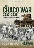 The Chaco War, 1932-1935: Fighting in Green Hell