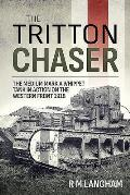 The Tritton Chaser: The Medium Mark a Whippet Tank in Action on the Western Front 1918