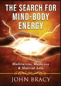 The Search for Mind-Body Energy: Meditation, Medicine & Martial Arts